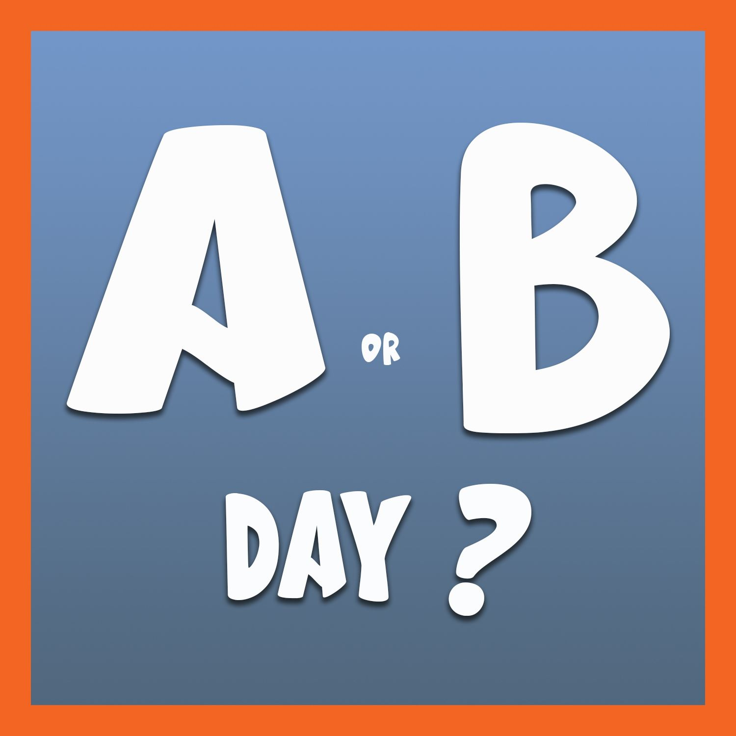 A or B day?