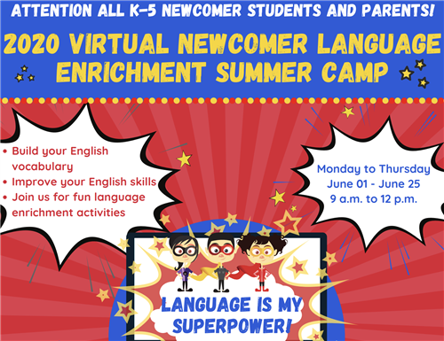 Attention ALL K-5 Newcomer Students and Parents 2020 Virtual Newcomer Language Enrichment Summer Camp