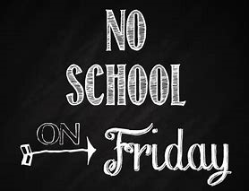NO SCHOOL FRIDAY - OCTOBER 18