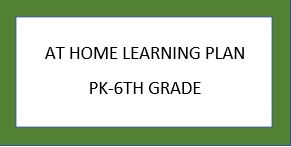 AT HOME LEARNING PLAN FOR PRE-K-6TH GRADE