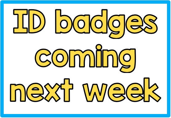 ID Badges: Coming Next Week!